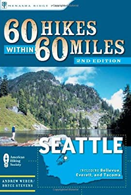 60 Hikes Within 60 Miles: Seattle: Including Bellevue, Everett, and Tacoma