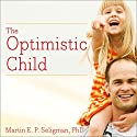 The Optimistic Child: A Proven Program to Safeguard Children Against Depression and Build Lifelong Resilience Audiobook by Martin E. P. Seligman Narrated by Paul Costanzo