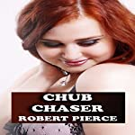 Chub Chaser: BBW Love Stories | Robert Pierce