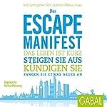 Das Escape-Manifest: Das Leben ist kurz. Steigen Sie aus. Kündigen Sie. Fangen Sie etwas Neues an   Rob Symington,Dom Jackman,Mikey Howe