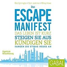 Das Escape-Manifest: Das Leben ist kurz. Steigen Sie aus. Kündigen Sie. Fangen Sie etwas Neues an Hörbuch von Rob Symington, Dom Jackman, Mikey Howe Gesprochen von: Gilles Karolyi, Gabi Franke