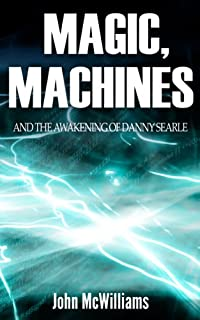 (FREE on 11/26) Magic, Machines And The Awakening Of Danny Searle by John McWilliams - http://eBooksHabit.com