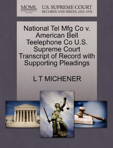 National Tel Mfg Co v. American Bell Teelephone Co U.S. Supreme Court Transcript of Record with Supporting Pleadings