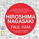 Hiroshima Nagasaki (       UNABRIDGED) by Paul Ham Narrated by Robert Meldrum