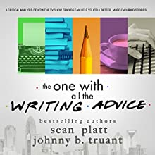 The One With All the Writing Advice Audiobook by Sean Platt, Johnny B. Truant Narrated by Nathan Agin