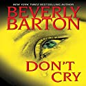 Don't Cry (       UNABRIDGED) by Beverly Barton Narrated by Karen White