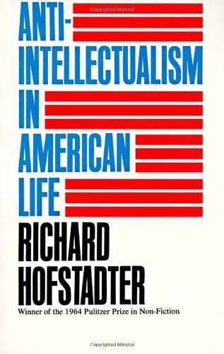 Anti-Intellectualism in American Life: Richard Hofstadter: 9780394703176: Amazon.com: Books