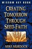 Creating Tomorrow Through Seed Faith (1563940221) by Murdock, Mike