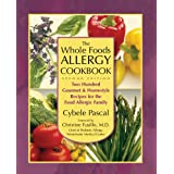 The Whole Foods Allergy Cookbook: Two Hundred Gourmet and Homestyle Recipes for the Food Allergy Familyby Cybele Pascal