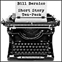 Short Story Ten-Pack (       UNABRIDGED) by Bill Bernico Narrated by Curtis R. Sisco