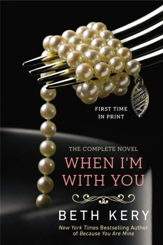 When I'm With You (Because You Are Mine Series) by Beth Kery