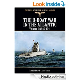 The Third Reich From Original Sources - The U-Boat War In the Atlantic - Volume I: 1939 - 1941