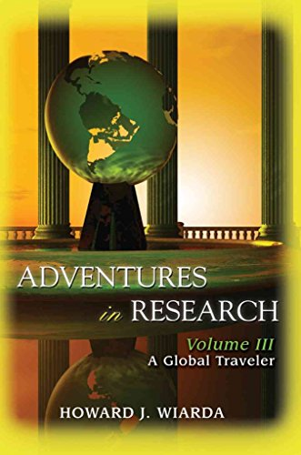 adventures-in-research-volume-iii-a-global-traveler-by-mr-howard-j-wiarda-published-july-2006