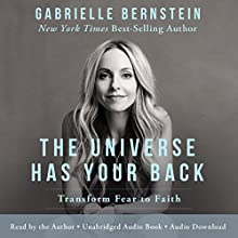 The Universe Has Your Back: Transform Fear into Faith | Livre audio Auteur(s) : Gabrielle Bernstein Narrateur(s) : Gabrielle Bernstein