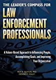 img - for The Leader's Compass for Law Enforcement Professionals: A Values-Based Approach to Influencing People, Accomplishing Goals, and Improving Your Organization book / textbook / text book