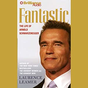 Fantastic: The Life of Arnold Schwarzenegger | [Laurence Leamer]