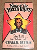 King of the Delta Blues: The Life and Music of Charlie Patton (0961861002) by Stephen Calt