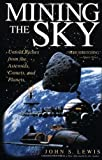 img - for by Lewis, John S. Mining The Sky: Untold Riches From The Asteroids, Comets, And Planets (Helix Book) (1997) Paperback book / textbook / text book