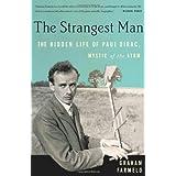 The Strangest Man: The Hidden Life of Paul Dirac, Mystic of the Atom ~ Graham Farmelo