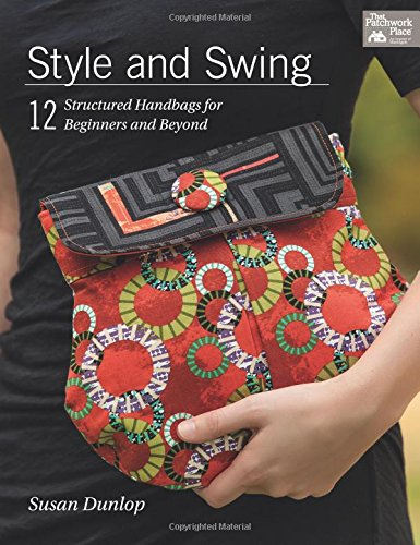 Style and Swing: 12 Structured Handbags for Beginners and Beyond (That Patchwork Place)