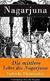 Die mittlere Lehre des Nagarjuna - Vollst�ndige deutsche Ausgabe: Indische Philosophie