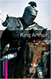 King Arthur: 250 Headwords, Human Interest (Oxford Bookworms Library)