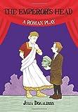 The Emperor's Head: A Roman Play (History Plays)