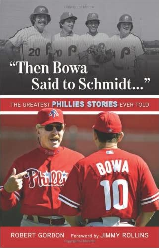 """""""Then Bowa Said to Schmidt. . ."""": The Greatest Phillies Stories Ever Told (Best Sports Stories Ever Told)"""