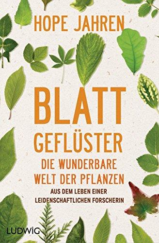 Blattgeflüster: Die wunderbare Welt der Pflanzen. Aus dem Leben einer leidenschaftlichen Forscherin (German Edition)