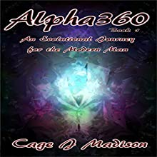 Alpha360: An Evolutional Journey for the Modern Man Audiobook by Cage Madison Narrated by Cage J Madison