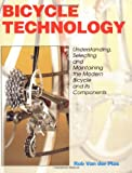 Bicycle Technology: Understanding, Selecting and Maintaining the Modern Bicycle and Its Components