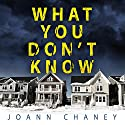 What You Don't Know Audiobook by JoAnn Chaney Narrated by Christina Delain