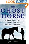 The Ghost Horse: A True Story of Love...