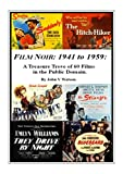 FILM NOIR: 1941 to 1959: Classic Films in the Public Domain.: A Treasure Trove of 60 Film Titles from the Classic Era of Film Noir.