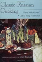 "Classic Russian Cooking: Elena Molokhovets' ""A Gift to Young Housewives"" from Indiana University Press"