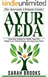 Ayurveda: The Ayurveda Ultimate Guide! - Ayurvedic Healing For Health, Yoga And Weight Loss, Mindful Eating, Anti Aging And More! (Superfoods, Meditation, ... Meditation For Beginners) (English Edition)