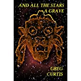 And All The Stars A Grave.by Greg Curtis