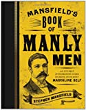 img - for Mansfield's Book of Manly Men: An Utterly Invigorating Guide to Being Your Most Masculine Self book / textbook / text book