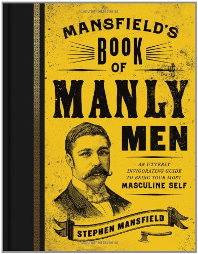 mansfields-book-of-manly-men-an-utterly-invigorating-guide-to-being-your-most-masculine-self