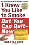 I Know You Like to Smoke, But You Can QuitNow: Stop Smoking in 30 Days