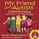 My Friend with Autism: Enhanced Edition with FREE CD of Coloring Pages!