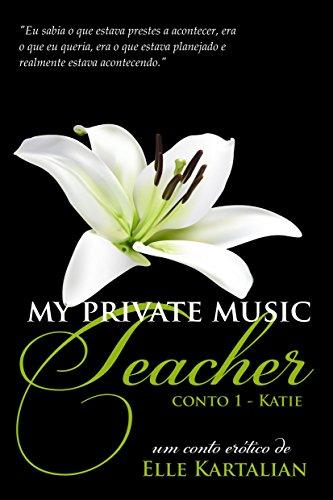 Elle Kartalian - My Private Music Teacher: Katie (MPMT Livro 1) (Portuguese Edition)
