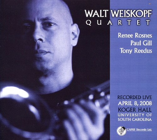 Walt Weiskopf Quartet: Live (Koger Hall, Univ. of South Carolina) by Walt Weiskopf, Renee Rosnes, Tony Reedus and Paul Gill