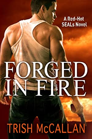 Forged in Fire (A Red-Hot SEALs Novel)