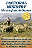 img - for PASTORAL MINISTRY: Wisdom From The Classics - Chrysostom, Baxter, Wesley, Spurgeon and more! book / textbook / text book