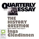 Quarterly Essay 23: The History Question: Who Owns the Past | Inga Clendinnen