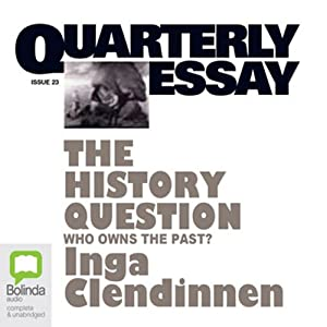 The History Question: Who Owns the Past: Quarterly Essay 23 Audiomagazin von Inga Clendinnen Gesprochen von: Inga Clendinnen