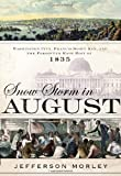 Snow-Storm in August: Washington City, Francis Scott Key, and the Forgotten Race Riot of 1835 by Morley, Jefferson (2012) Hardcover