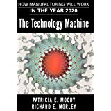 The Technology Machine: How Manufacturing Will Work in the Year 2000