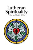Lutheran Spirituality: Life As God's Child (0758627343) by Baker, Robert